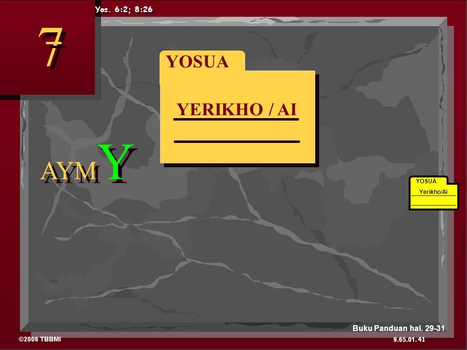 YERIKHO / AI YOSUA AYM Y 7 7 Yos. 6:2; 8:26 YOSUA Yerikho/Ai 41 Buku Panduan hal. 29-31