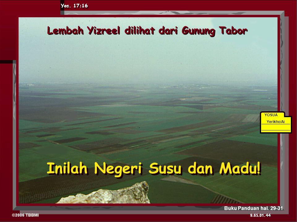 7 7 Lembah Yizreel dilihat dari Gunung Tabor Yos. 17:16 YOSUA Yerikho/Ai 44 Buku Panduan hal.