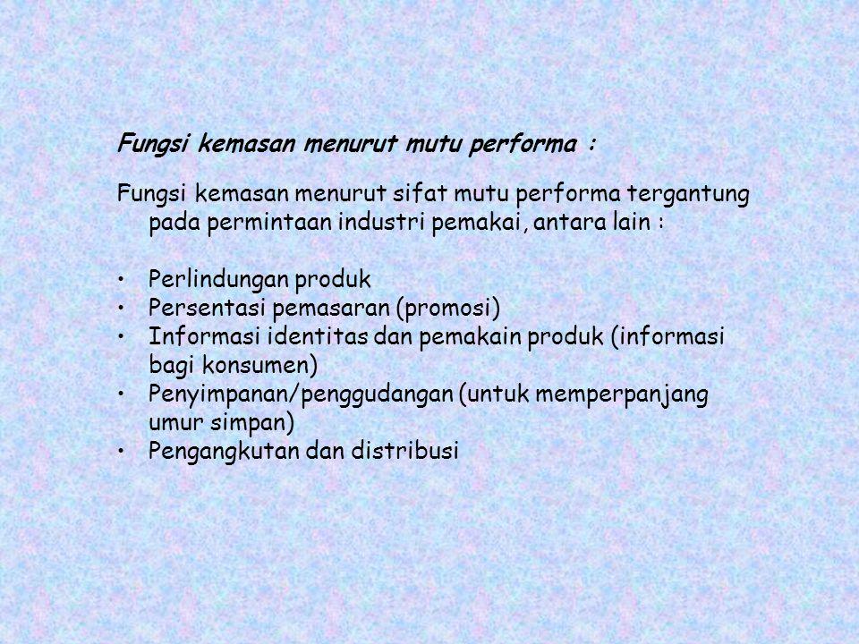 Fungsi kemasan menurut mutu performa : Fungsi kemasan menurut sifat mutu performa tergantung pada permintaan industri pemakai, antara lain : Perlindun