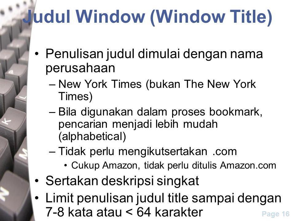 Page 16 Judul Window (Window Title) Penulisan judul dimulai dengan nama perusahaan –New York Times (bukan The New York Times) –Bila digunakan dalam pr