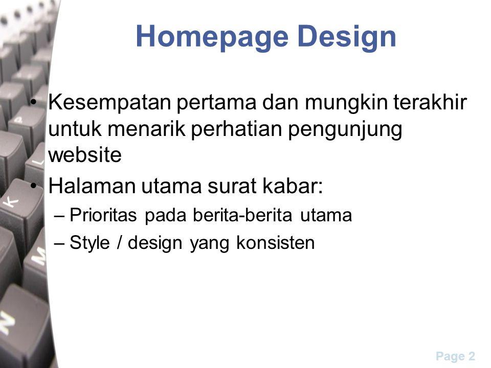 Page 2 Homepage Design Kesempatan pertama dan mungkin terakhir untuk menarik perhatian pengunjung website Halaman utama surat kabar: –Prioritas pada b