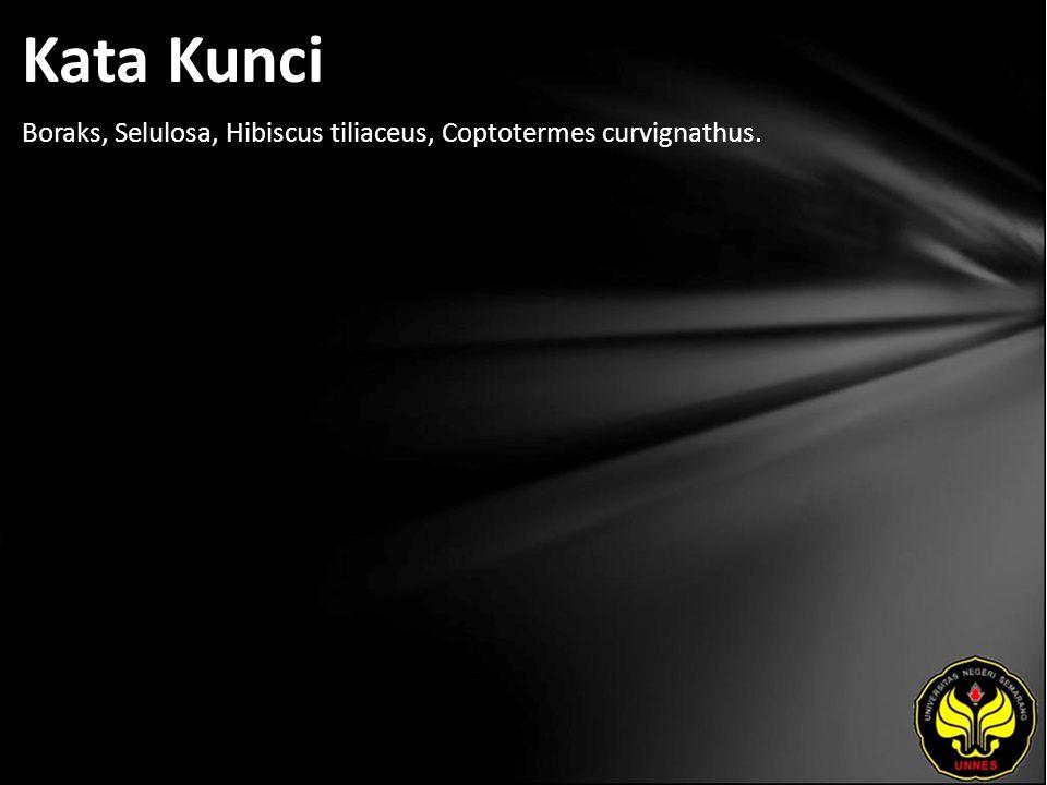 Kata Kunci Boraks, Selulosa, Hibiscus tiliaceus, Coptotermes curvignathus.