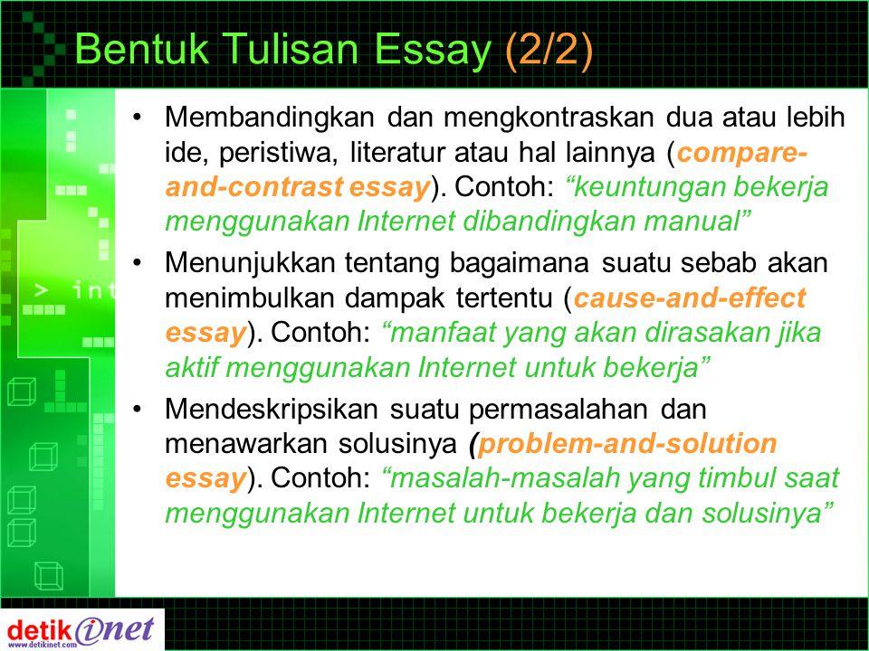 Bentuk Tulisan Essay (2/2) Membandingkan dan mengkontraskan dua atau lebih ide, peristiwa, literatur atau hal lainnya (compare- and-contrast essay).