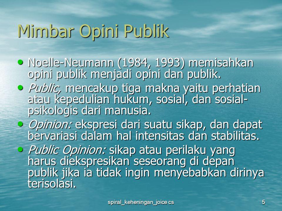 spiral_keheningan_joice cs5 Mimbar Opini Publik Noelle-Neumann (1984, 1993) memisahkan opini publik menjadi opini dan publik.