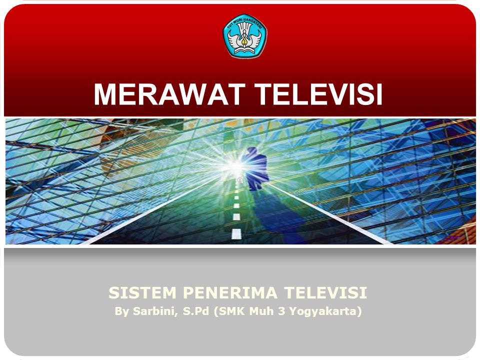 MERAWAT TELEVISI SISTEM PENERIMA TELEVISI By Sarbini, S.Pd (SMK Muh 3 Yogyakarta)