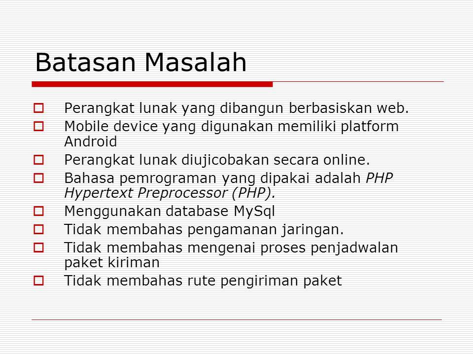 Batasan Masalah  Perangkat lunak yang dibangun berbasiskan web.  Mobile device yang digunakan memiliki platform Android  Perangkat lunak diujicobak