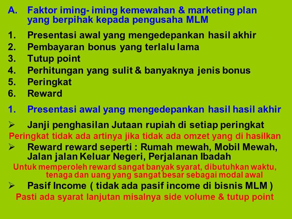 A.Faktor iming- iming kemewahan & marketing plan yang berpihak kepada pengusaha MLM 1.Presentasi awal yang mengedepankan hasil akhir 2.Pembayaran bonu