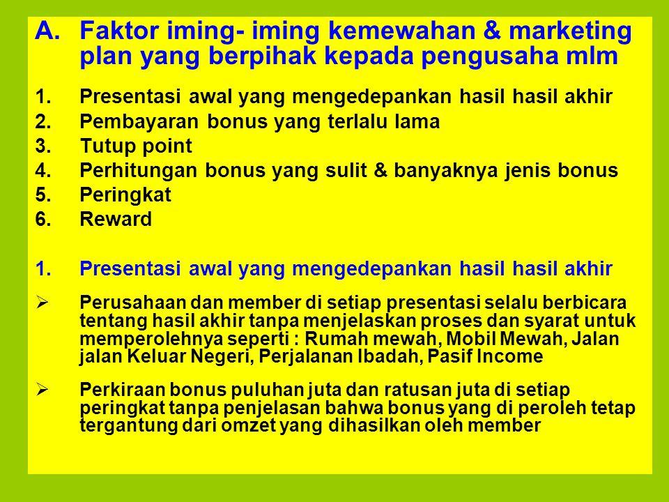 A.Faktor iming- iming kemewahan & marketing plan yang berpihak kepada pengusaha mlm 1.Presentasi awal yang mengedepankan hasil hasil akhir 2.Pembayara