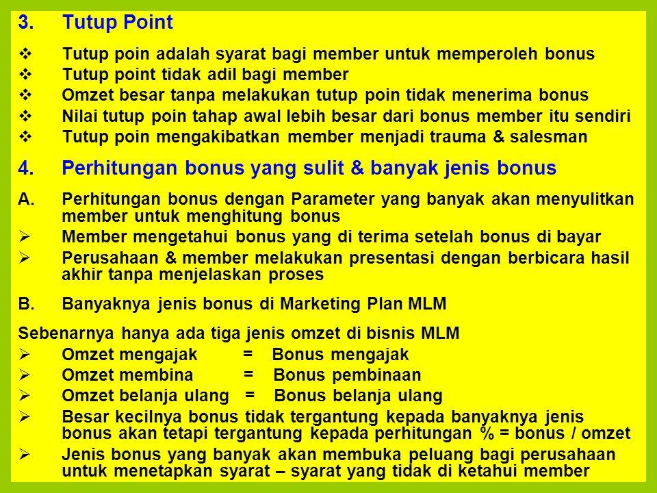 3.Tutup Point  Tutup poin adalah syarat bagi member untuk memperoleh bonus  Tutup point tidak adil bagi member  Omzet besar tanpa melakukan tutup p