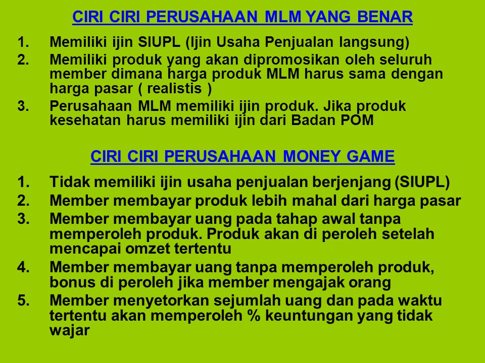 CIRI CIRI PERUSAHAAN MLM YANG BENAR 1.Memiliki ijin SIUPL (Ijin Usaha Penjualan langsung) 2.Memiliki produk yang akan dipromosikan oleh seluruh member
