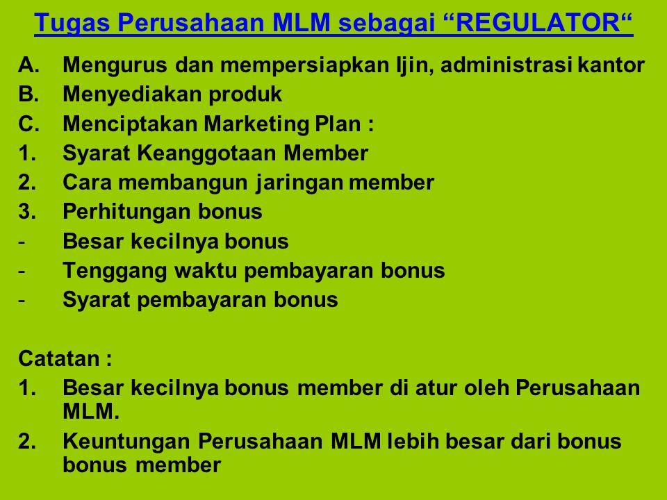 """Tugas Perusahaan MLM sebagai """"REGULATOR"""" A.Mengurus dan mempersiapkan Ijin, administrasi kantor B.Menyediakan produk C.Menciptakan Marketing Plan : 1."""