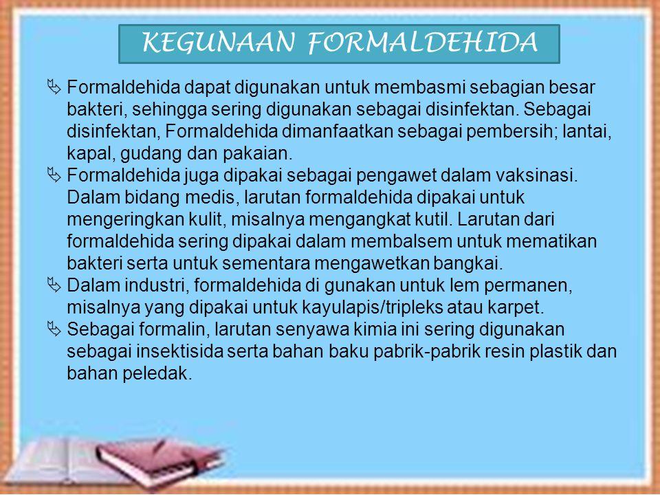 Formaldehida banyak di gunakan para produsen pada pengawet makanan, padahal formaldehida tidak di bolehkan pada pengawet makanan karena dapat merusak jaringan tubuh sehingga menimbulkan efek toksik lokal dan menimbulkan reaksi alergi.