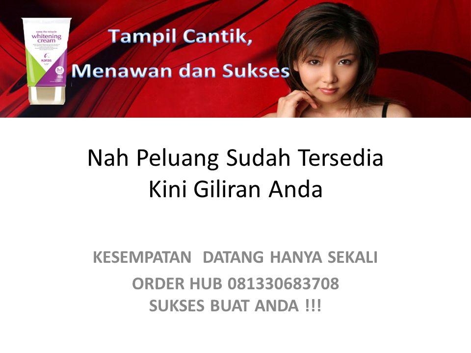 Nah Peluang Sudah Tersedia Kini Giliran Anda KESEMPATAN DATANG HANYA SEKALI ORDER HUB 081330683708 SUKSES BUAT ANDA !!!