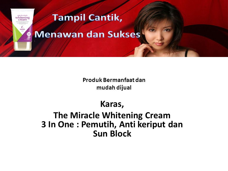 Produk Bermanfaat dan mudah dijual Karas, The Miracle Whitening Cream 3 In One : Pemutih, Anti keriput dan Sun Block