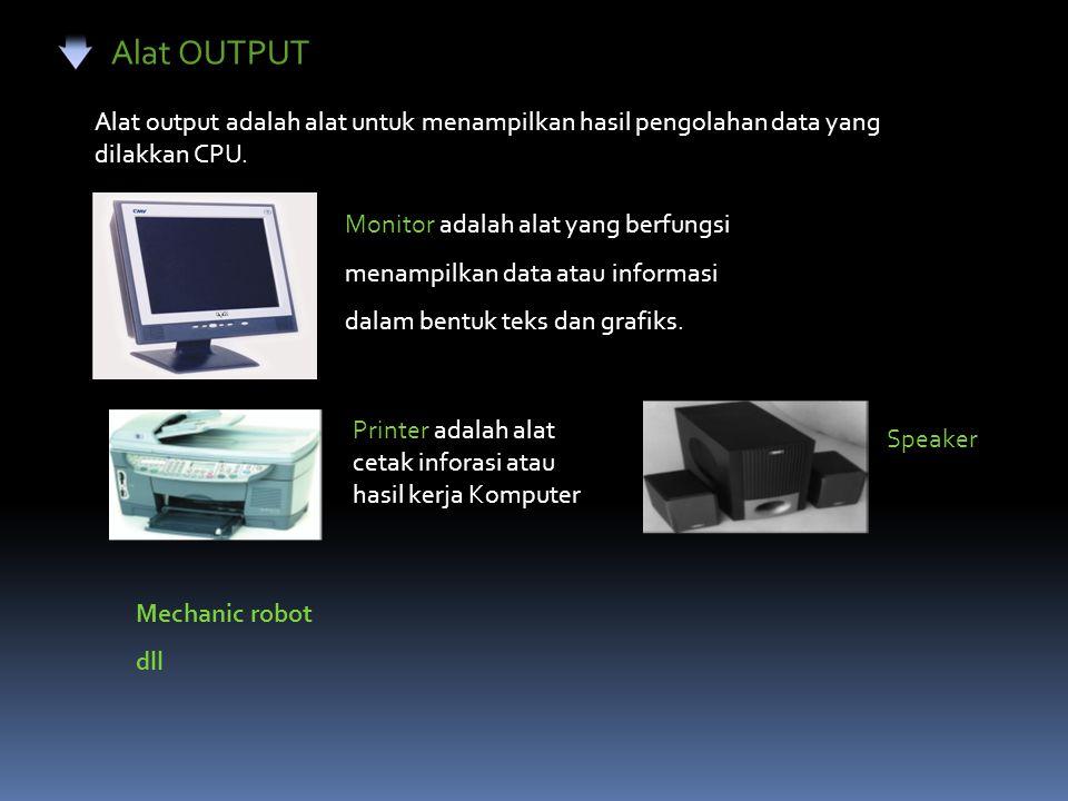 Alat OUTPUT Alat output adalah alat untuk menampilkan hasil pengolahan data yang dilakkan CPU. Monitor adalah alat yang berfungsi menampilkan data ata