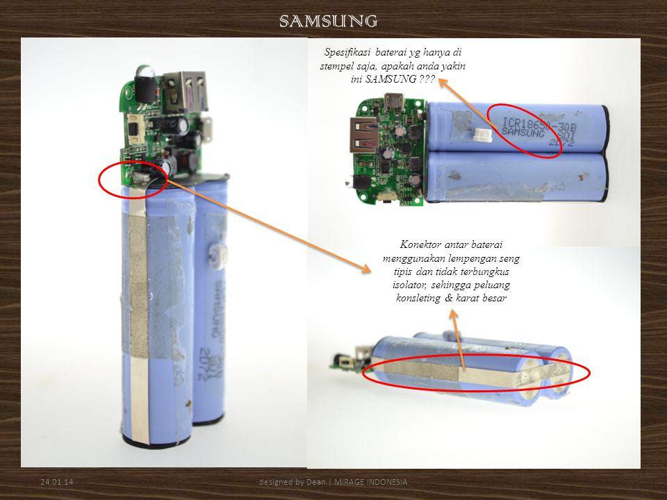 24.01.14designed by Dean | MIRAGE INDONESIA SAMSUNG Konektor antar baterai menggunakan lempengan seng tipis dan tidak terbungkus isolator, sehingga peluang konsleting & karat besar Spesifikasi baterai yg hanya di stempel saja, apakah anda yakin ini SAMSUNG
