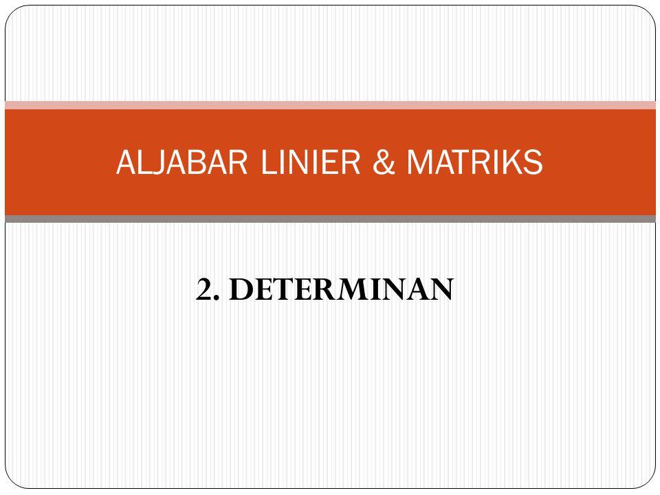Determinan Suatu fungsi tertentu yang menghubungkan suatu bilangan real dengan suatu matriks bujursangkar.