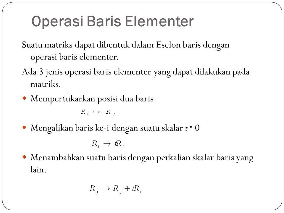 Operasi Baris Elementer Suatu matriks dapat dibentuk dalam Eselon baris dengan operasi baris elementer. Ada 3 jenis operasi baris elementer yang dapat