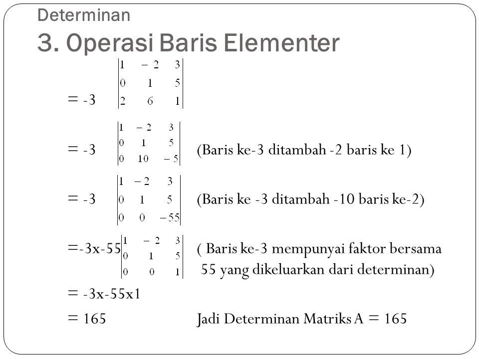 Determinan 3. Operasi Baris Elementer = -3 = -3(Baris ke-3 ditambah -2 baris ke 1) = -3(Baris ke -3 ditambah -10 baris ke-2) =-3x-55( Baris ke-3 mempu