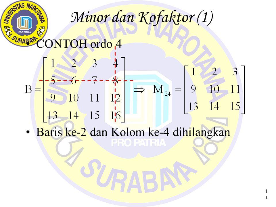 11 Minor dan Kofaktor (1) CONTOH ordo 4 Baris ke-2 dan Kolom ke-4 dihilangkan