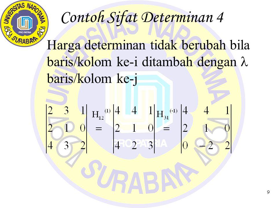 9 Contoh Sifat Determinan 4 Harga determinan tidak berubah bila baris/kolom ke-i ditambah dengan baris/kolom ke-j
