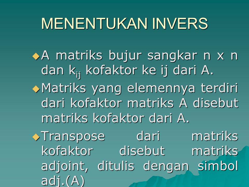 MENENTUKAN INVERS  A matriks bujur sangkar n x n dan k ij kofaktor ke ij dari A.  Matriks yang elemennya terdiri dari kofaktor matriks A disebut mat