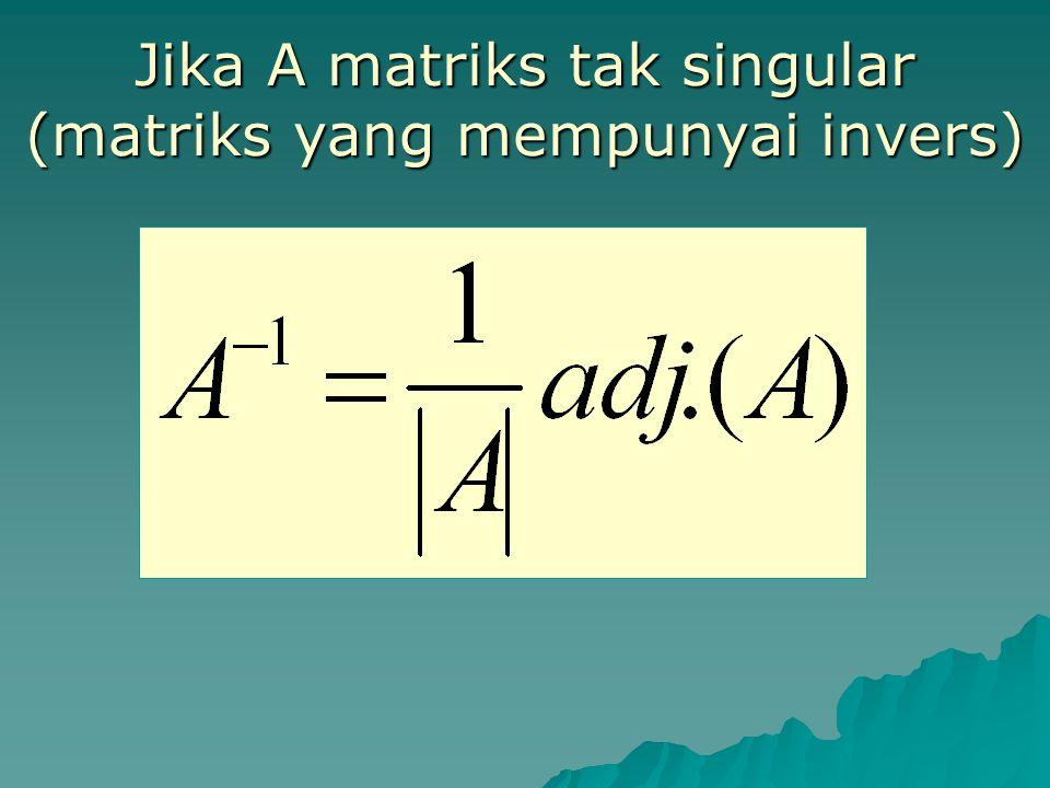 Jika A matriks tak singular (matriks yang mempunyai invers)