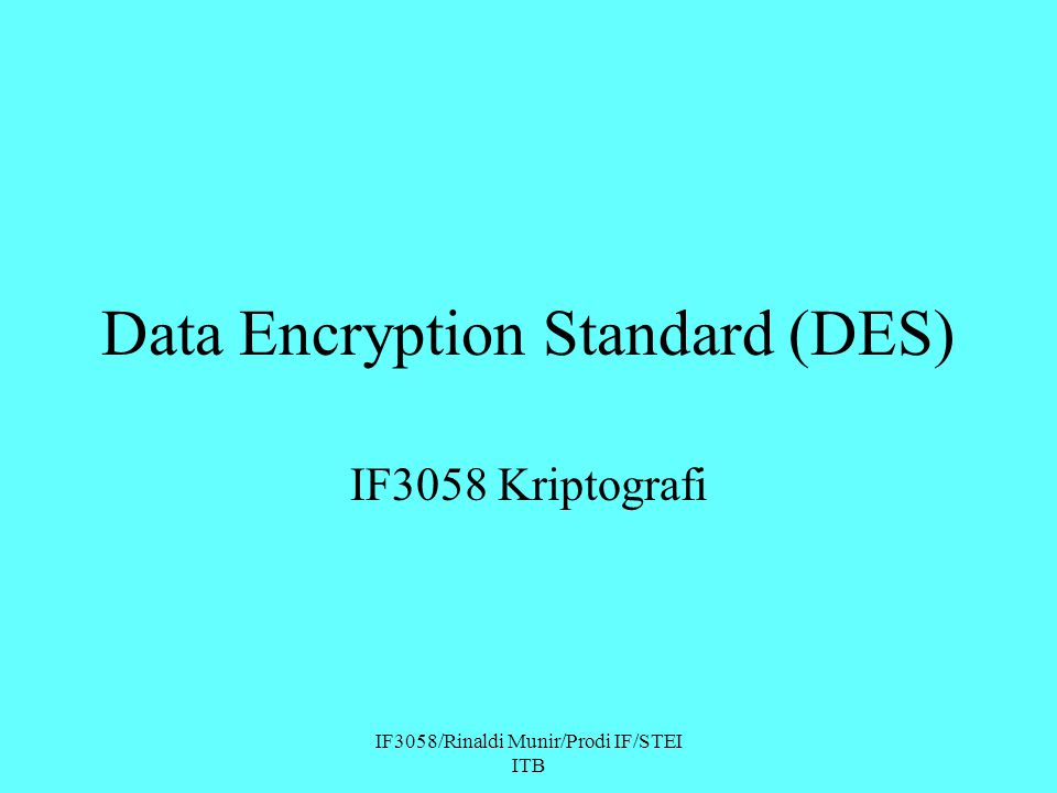 IF3058/Rinaldi Munir/Prodi IF/STEI ITB Data Encryption Standard (DES) IF3058 Kriptografi