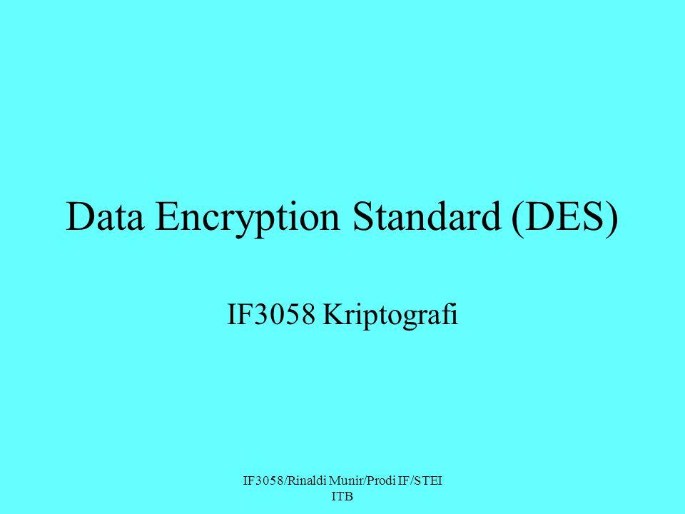 IF3058/Rinaldi Munir/Prodi IF/STEI ITB Pendahuluan Block cipher yang diberikan di dalam kuliah: 1.