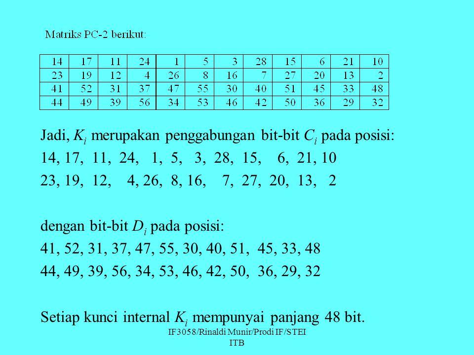 Jadi, K i merupakan penggabungan bit-bit C i pada posisi: 14, 17, 11, 24, 1, 5, 3, 28, 15, 6, 21, 10 23, 19, 12, 4, 26, 8, 16, 7, 27, 20, 13, 2 dengan