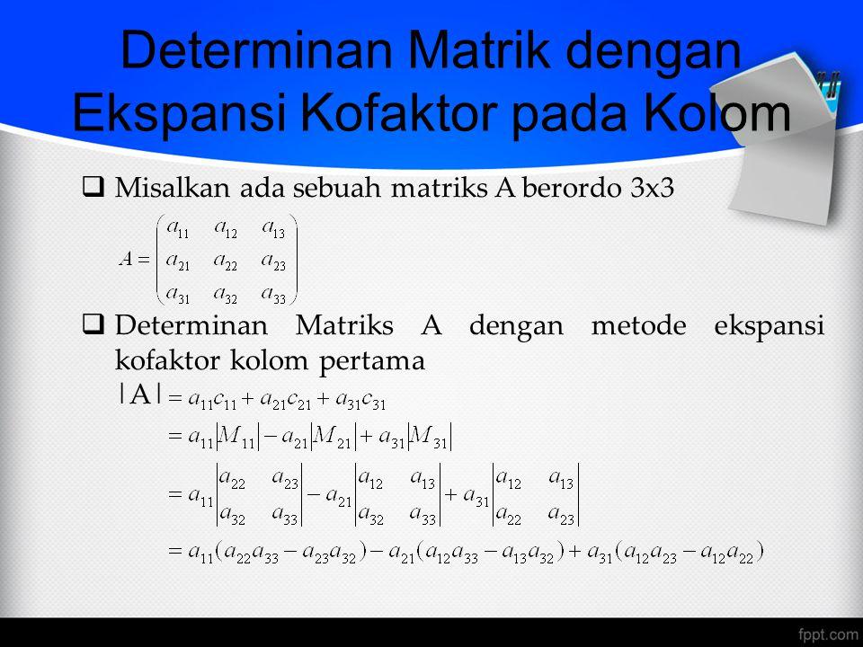Determinan Matrik dengan Ekspansi Kofaktor pada Kolom  Misalkan ada sebuah matriks A berordo 3x3  Determinan Matriks A dengan metode ekspansi kofaktor kolom pertama  A 