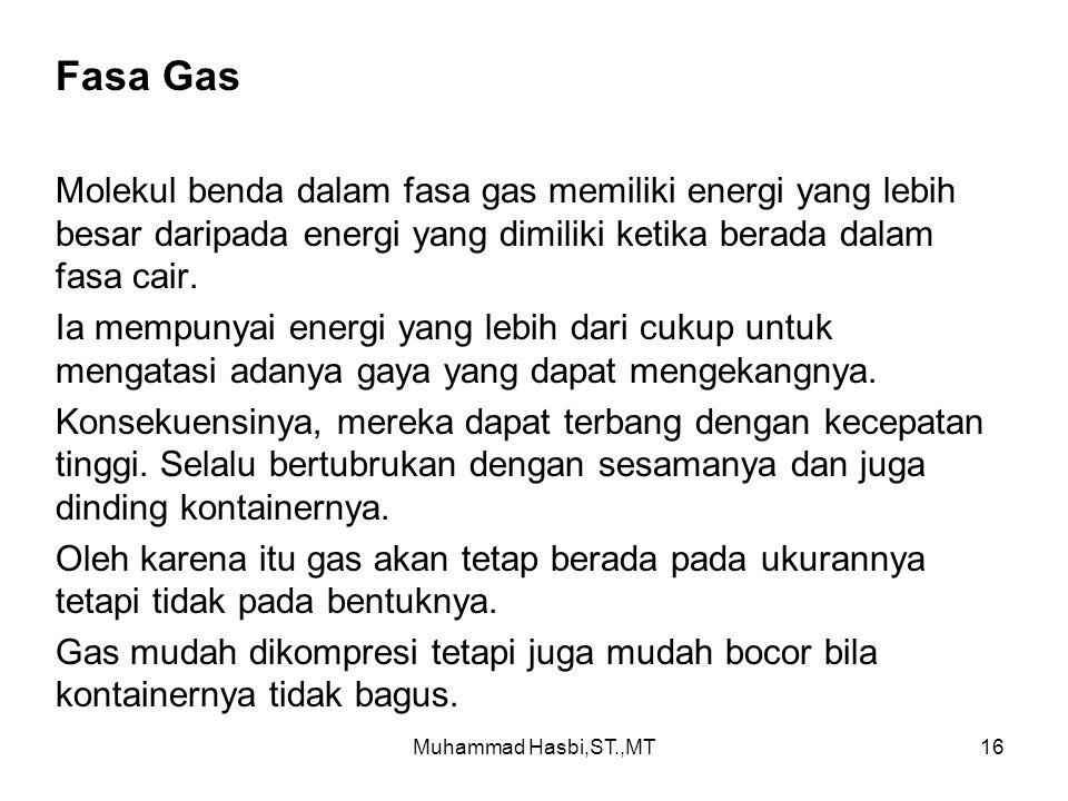Muhammad Hasbi,ST.,MT16 Fasa Gas Molekul benda dalam fasa gas memiliki energi yang lebih besar daripada energi yang dimiliki ketika berada dalam fasa cair.
