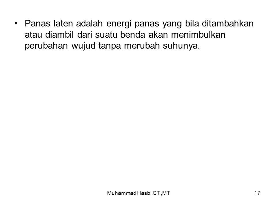 Muhammad Hasbi,ST.,MT17 Panas laten adalah energi panas yang bila ditambahkan atau diambil dari suatu benda akan menimbulkan perubahan wujud tanpa merubah suhunya.