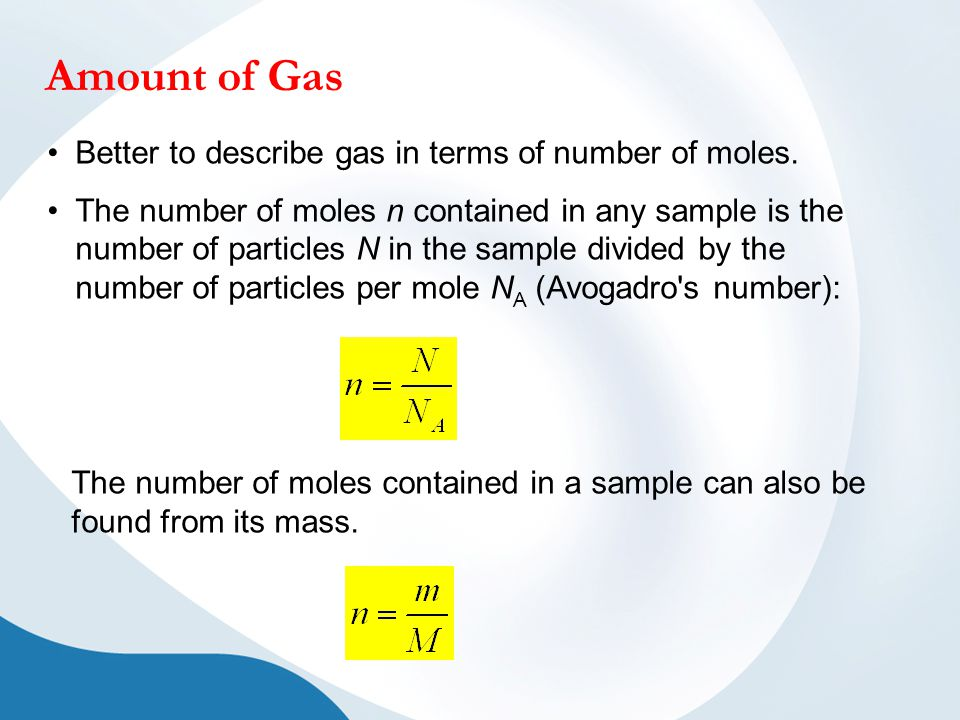 Amount of Gas Better to describe gas in terms of number of moles. The number of moles n contained in any sample is the number of particles N in the sa