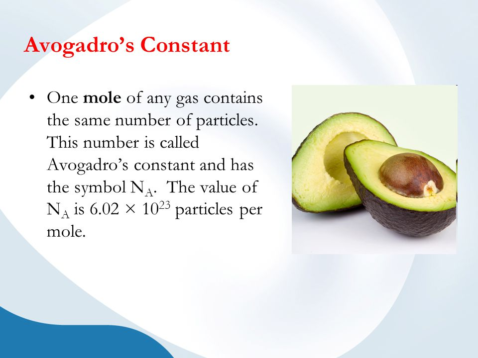 Avogadro's Constant One mole of any gas contains the same number of particles.