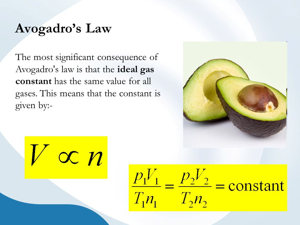 Avogadro's Law The most significant consequence of Avogadro s law is that the ideal gas constant has the same value for all gases.