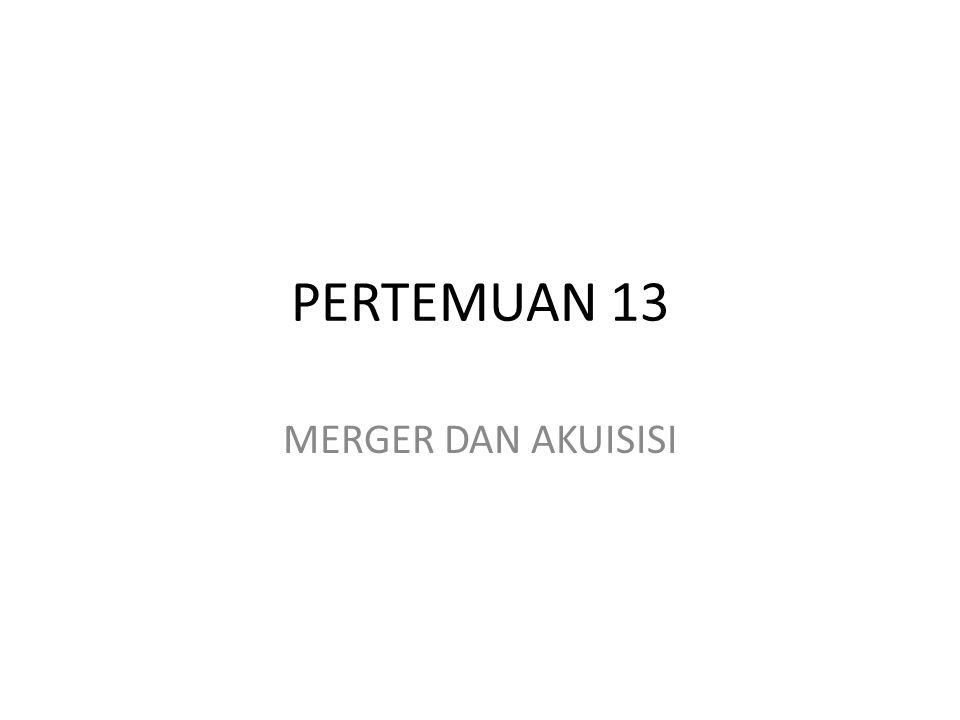 PERTEMUAN 13 MERGER DAN AKUISISI