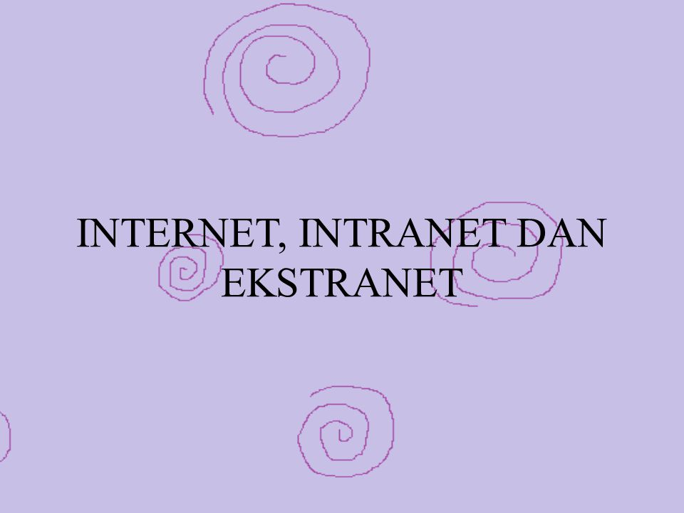 INTERNET, INTRANET DAN EKSTRANET