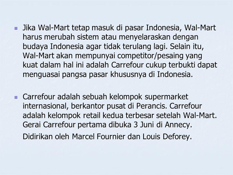 Jika Wal-Mart tetap masuk di pasar Indonesia, Wal-Mart harus merubah sistem atau menyelaraskan dengan budaya Indonesia agar tidak terulang lagi.