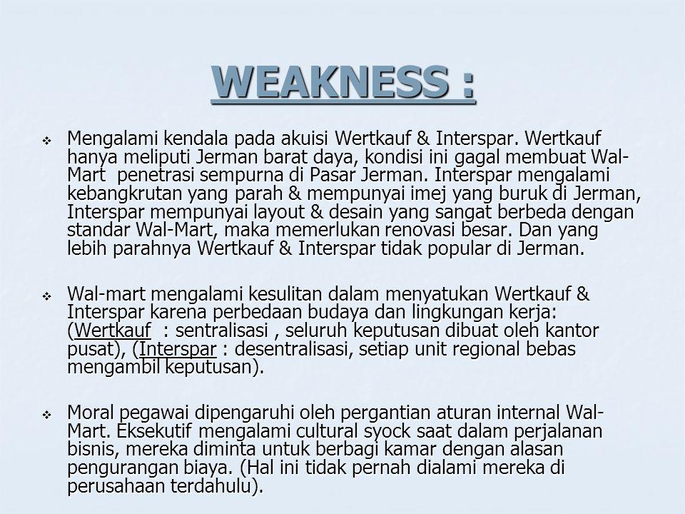 WEAKNESS :  Mengalami kendala pada akuisi Wertkauf & Interspar.