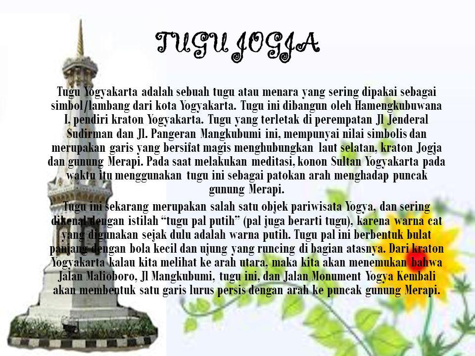 TUGU JOGJA Tugu Yogyakarta adalah sebuah tugu atau menara yang sering dipakai sebagai simbol/lambang dari kota Yogyakarta. Tugu ini dibangun oleh Hame