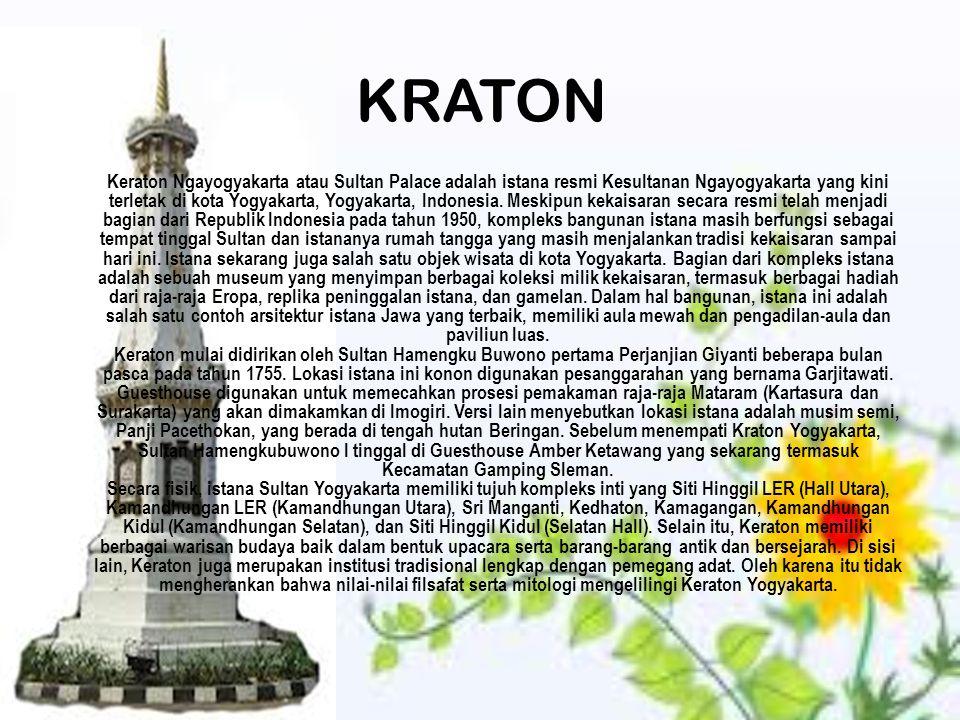 KRATON Keraton Ngayogyakarta atau Sultan Palace adalah istana resmi Kesultanan Ngayogyakarta yang kini terletak di kota Yogyakarta, Yogyakarta, Indone