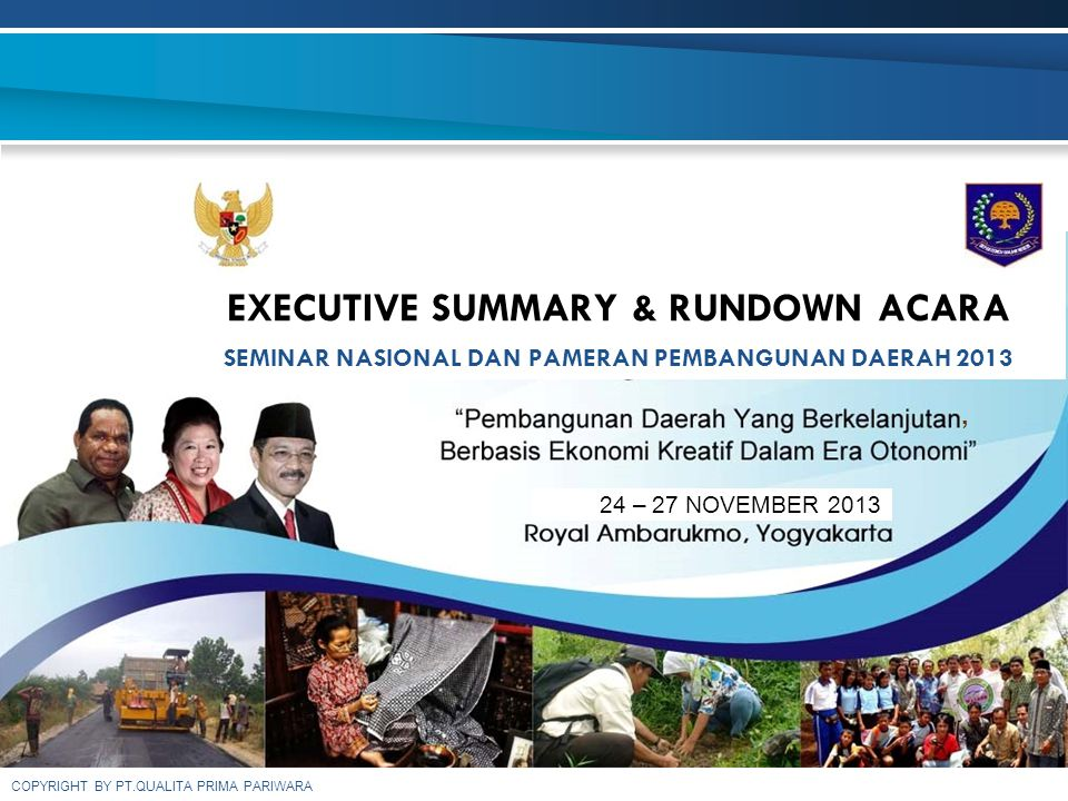 COPYRIGHT BY PT.QUALITA PRIMA PARIWARA EXECUTIVE SUMMARY & RUNDOWN ACARA SEMINAR NASIONAL DAN PAMERAN PEMBANGUNAN DAERAH 2013, 24 – 27 NOVEMBER 2013