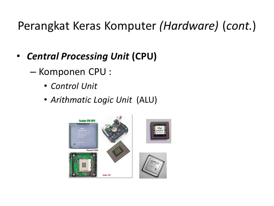 Perangkat Keras Komputer (Hardware) (cont.) Central Processing Unit (CPU) – Komponen CPU : Control Unit Arithmatic Logic Unit (ALU)