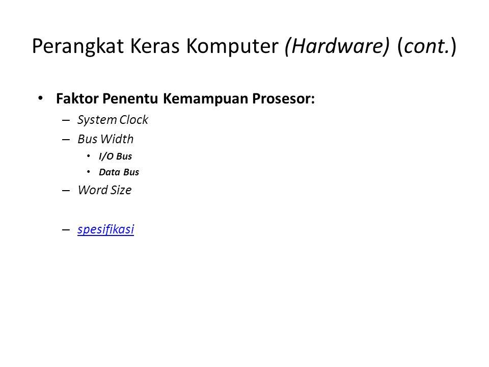Perangkat Keras Komputer (Hardware) (cont.) Faktor Penentu Kemampuan Prosesor: – System Clock – Bus Width I/O Bus Data Bus – Word Size – spesifikasi s