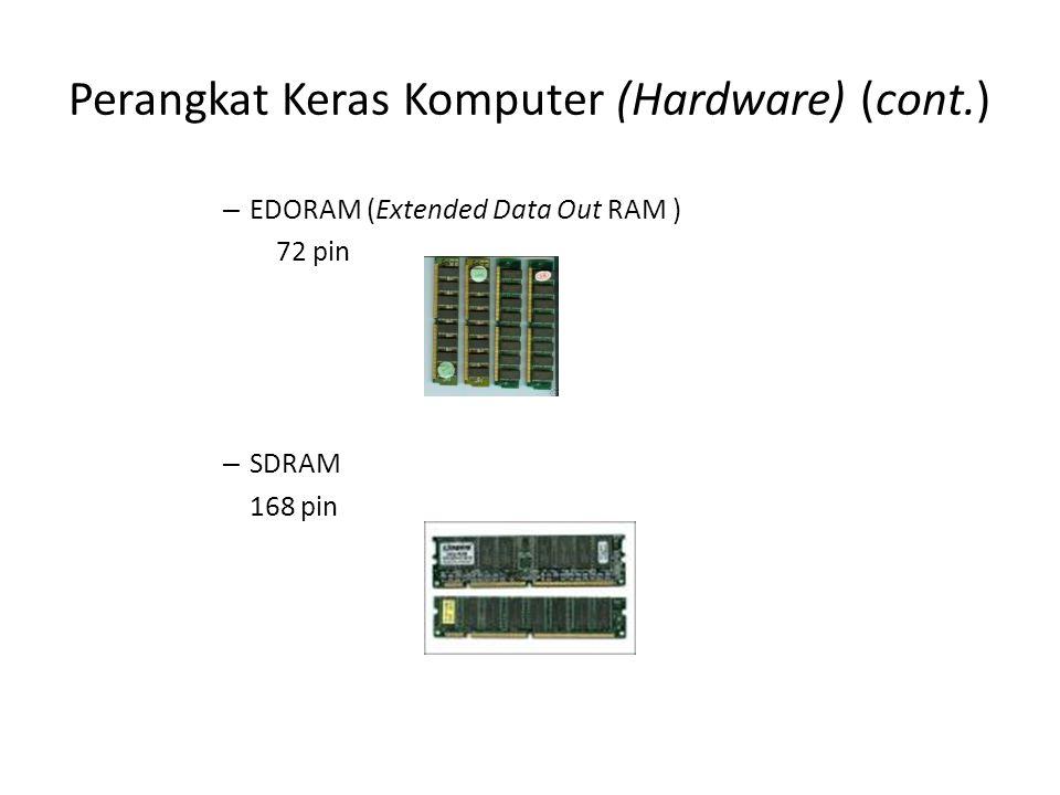 Perangkat Keras Komputer (Hardware) (cont.) – EDORAM (Extended Data Out RAM ) 72 pin – SDRAM 168 pin