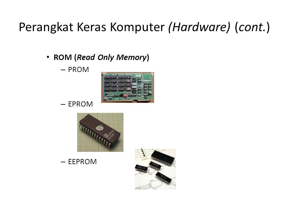 Perangkat Keras Komputer (Hardware) (cont.) ROM (Read Only Memory) – PROM – EPROM – EEPROM