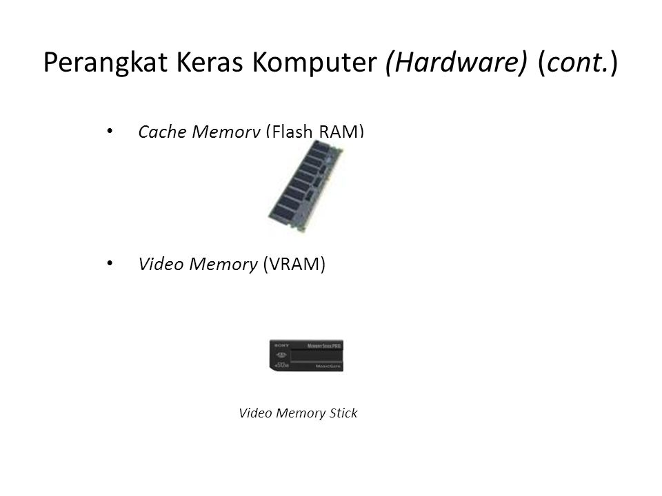 Perangkat Keras Komputer (Hardware) (cont.) Cache Memory (Flash RAM) Video Memory (VRAM) Video Memory Stick