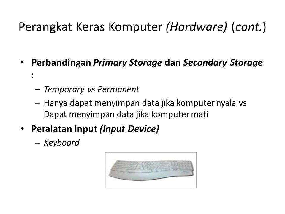 Perangkat Keras Komputer (Hardware) (cont.) Perbandingan Primary Storage dan Secondary Storage : – Temporary vs Permanent – Hanya dapat menyimpan data