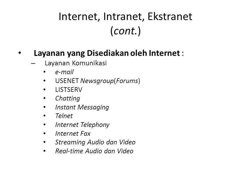 Internet, Intranet, Ekstranet (cont.) Layanan yang Disediakan oleh Internet : – Layanan Komunikasi e-mail USENET Newsgroup(Forums) LISTSERV Chatting I